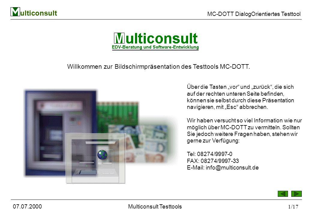 ulticonsult MC-DOTT DialogOrientiertes Testtool 07.07.2000Multiconsult Testtools1/17 ulticonsult Willkommen zur Bildschirmpräsentation des Testtools MC-DOTT.