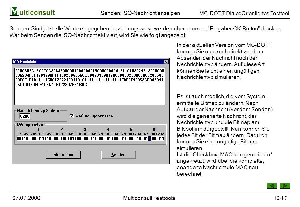ulticonsult MC-DOTT DialogOrientiertes Testtool 07.07.2000Multiconsult Testtools12/17 Senden: Sind jetzt alle Werte eingegeben, beziehungsweise werden übernommen, EingabenOK-Button drücken.