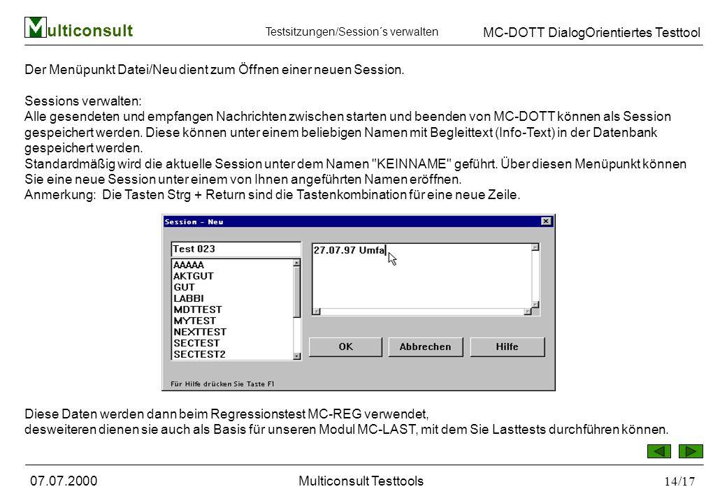 ulticonsult MC-DOTT DialogOrientiertes Testtool 07.07.2000Multiconsult Testtools14/17 Der Menüpunkt Datei/Neu dient zum Öffnen einer neuen Session.