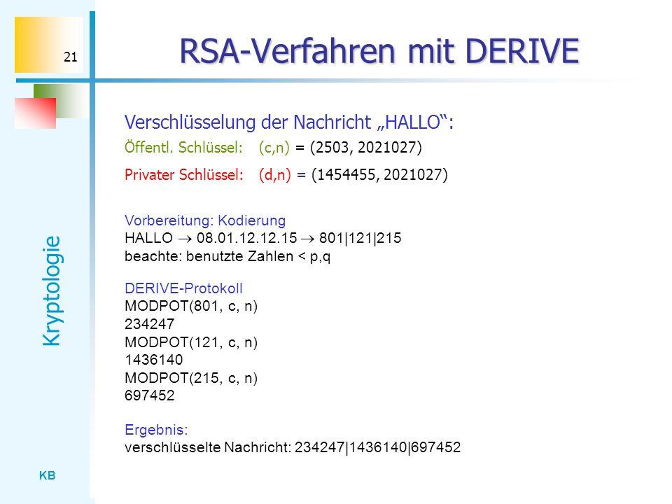 KB Kryptologie 21 RSA-Verfahren mit DERIVE Verschlüsselung der Nachricht HALLO: Vorbereitung: Kodierung HALLO 08.01.12.12.15 801|121|215 beachte: benu