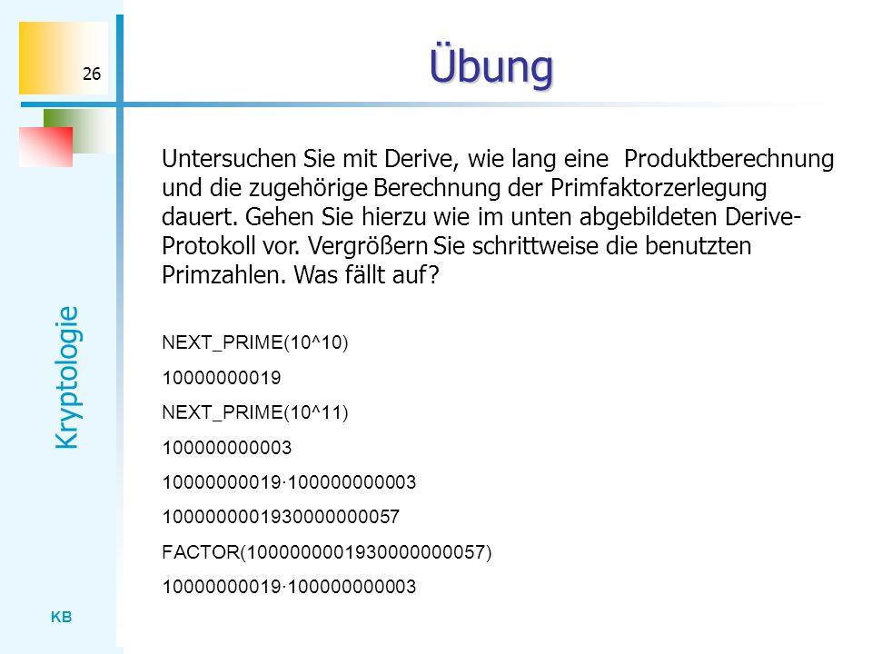 KB Kryptologie 26 Übung NEXT_PRIME(10^10) 10000000019 NEXT_PRIME(10^11) 100000000003 10000000019·100000000003 1000000001930000000057 FACTOR(1000000001