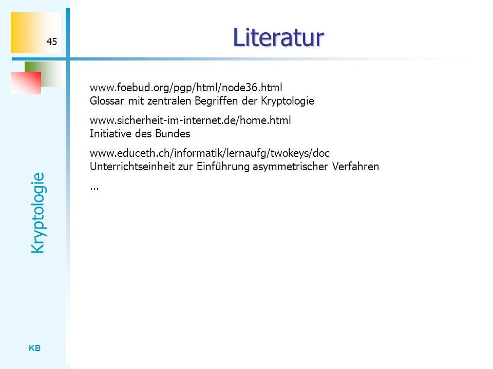 KB Kryptologie 45 Literatur www.foebud.org/pgp/html/node36.html Glossar mit zentralen Begriffen der Kryptologie www.sicherheit-im-internet.de/home.htm