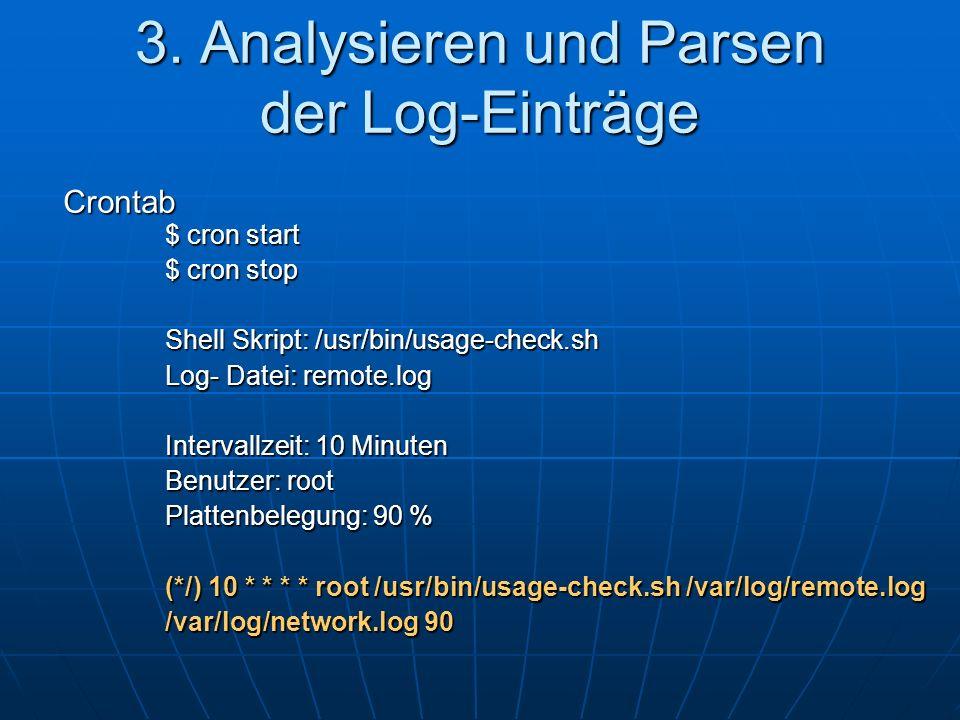 3. Analysieren und Parsen der Log-Einträge $ cron start $ cron stop Shell Skript: /usr/bin/usage-check.sh Log- Datei: remote.log Intervallzeit: 10 Min