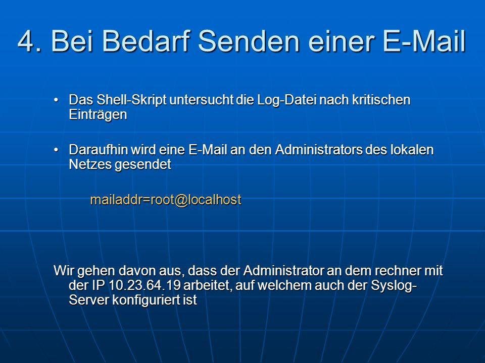 4. Bei Bedarf Senden einer E-Mail Das Shell-Skript untersucht die Log-Datei nach kritischen EinträgenDas Shell-Skript untersucht die Log-Datei nach kr