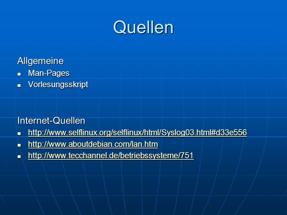 Quellen Allgemeine Man-Pages Man-Pages Vorlesungsskript VorlesungsskriptInternet-Quellen http://www.selflinux.org/selflinux/html/Syslog03.html#d33e556