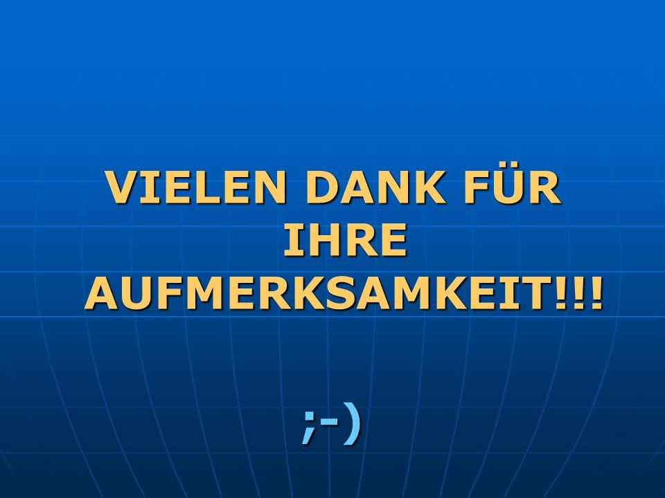 VIELEN DANK FÜR IHRE AUFMERKSAMKEIT!!! ;-)