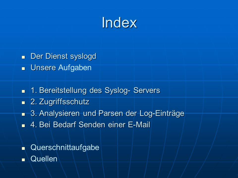 Index Der Dienst syslogd Der Dienst syslogd Unsere Unsere Aufgaben 1. Bereitstellung des Syslog- Servers 1. Bereitstellung des Syslog- Servers 2. Zugr