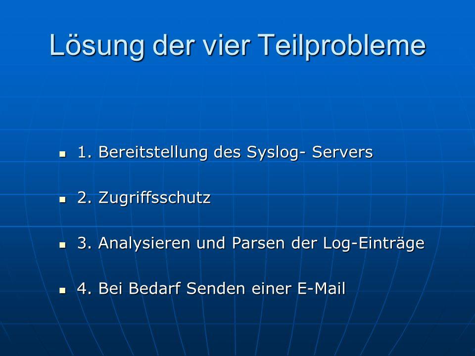 Lösung der vier Teilprobleme 1. Bereitstellung des Syslog- Servers 1. Bereitstellung des Syslog- Servers 2. Zugriffsschutz 2. Zugriffsschutz 3. Analys