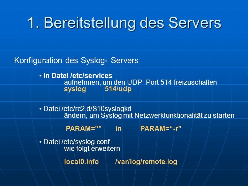 1. Bereitstellung des Servers Konfiguration des Syslog- Servers in Datei /etc/services aufnehmen, um den UDP- Port 514 freizuschalten syslog 514/udp D