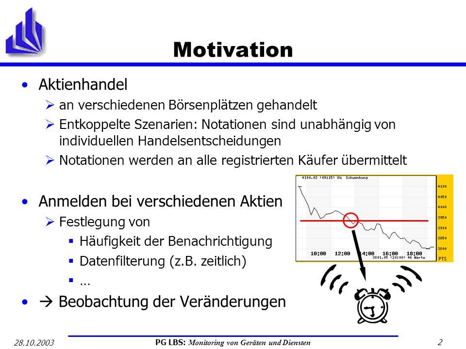 PG LBS: Monitoring von Geräten und Diensten 2 28.10.2003 Motivation Aktienhandel an verschiedenen Börsenplätzen gehandelt Entkoppelte Szenarien: Notat