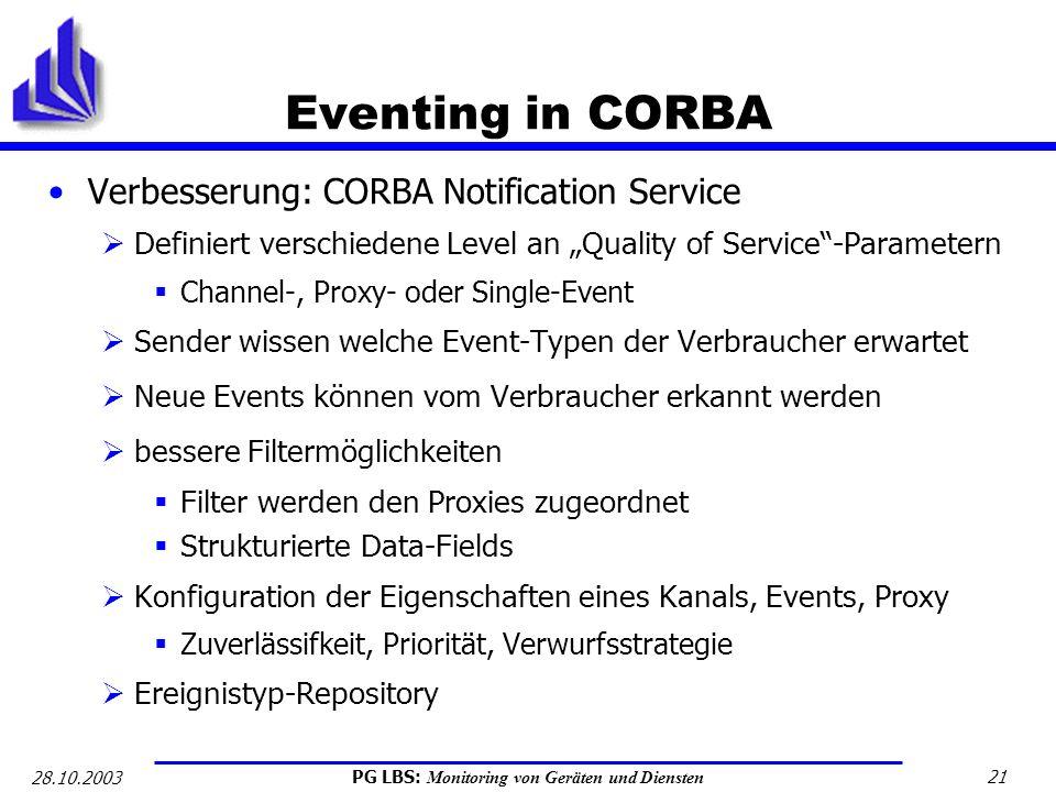 PG LBS: Monitoring von Geräten und Diensten 21 28.10.2003 Eventing in CORBA Verbesserung: CORBA Notification Service Definiert verschiedene Level an Q