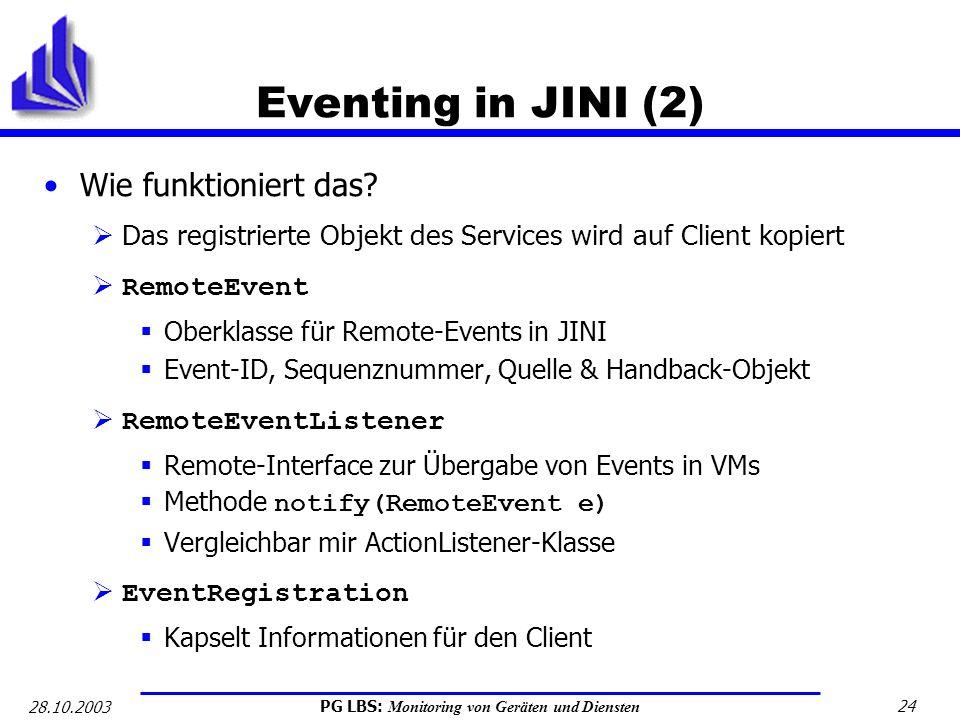 PG LBS: Monitoring von Geräten und Diensten 24 28.10.2003 Eventing in JINI (2) Wie funktioniert das? Das registrierte Objekt des Services wird auf Cli