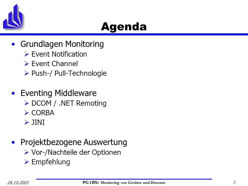 PG LBS: Monitoring von Geräten und Diensten 3 28.10.2003 Agenda Grundlagen Monitoring Event Notification Event Channel Push-/ Pull-Technologie Eventin