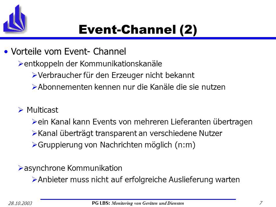 PG LBS: Monitoring von Geräten und Diensten 7 28.10.2003 Event-Channel (2) Vorteile vom Event- Channel entkoppeln der Kommunikationskanäle Verbraucher