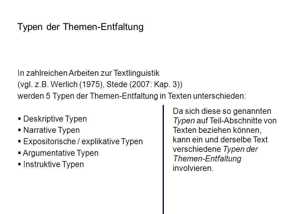 In zahlreichen Arbeiten zur Textlinguistik (vgl. z.B. Werlich (1975), Stede (2007: Kap. 3)) werden 5 Typen der Themen-Entfaltung in Texten unterschied