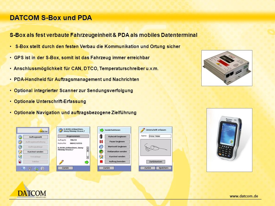 www.datcom.de DATCOM S-Box und PDA S-Box als fest verbaute Fahrzeugeinheit & PDA als mobiles Datenterminal S-Box stellt durch den festen Verbau die Ko