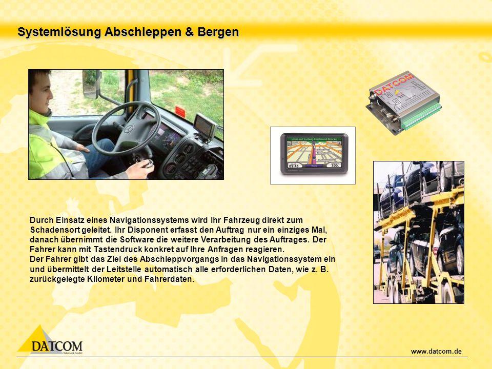 www.datcom.de Systemlösung Abschleppen & Bergen Durch Einsatz eines Navigationssystems wird Ihr Fahrzeug direkt zum Schadensort geleitet. Ihr Disponen
