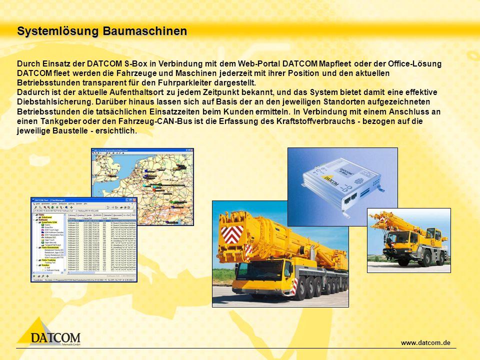www.datcom.de Systemlösung Baumaschinen Durch Einsatz der DATCOM S-Box in Verbindung mit dem Web-Portal DATCOM Mapfleet oder der Office-Lösung DATCOM