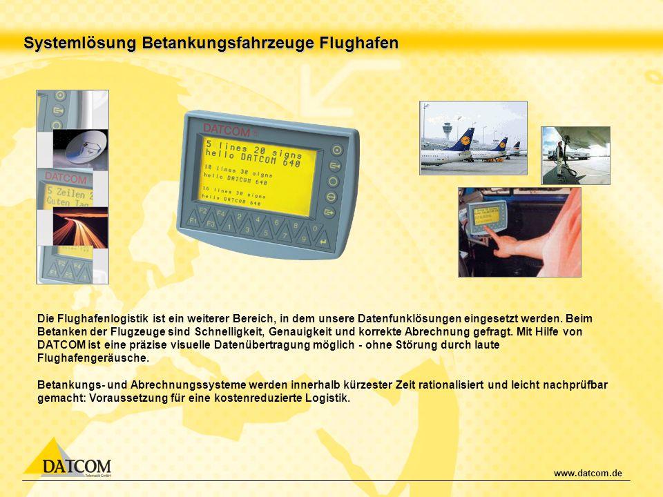 www.datcom.de Systemlösung Betankungsfahrzeuge Flughafen Die Flughafenlogistik ist ein weiterer Bereich, in dem unsere Datenfunklösungen eingesetzt we