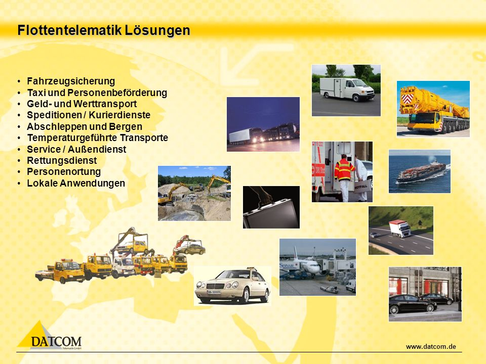 www.datcom.de Flottentelematik Lösungen Fahrzeugsicherung Taxi und Personenbeförderung Geld- und Werttransport Speditionen / Kurierdienste Abschleppen