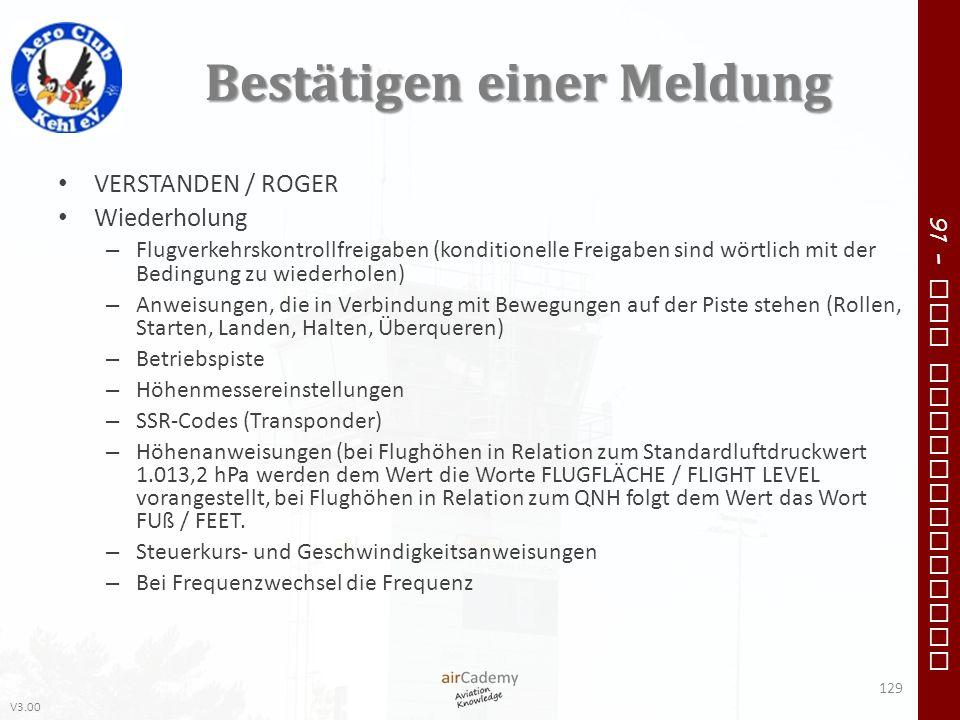 V3.00 91 – VFR Communication Bestätigen einer Meldung VERSTANDEN / ROGER Wiederholung – Flugverkehrskontrollfreigaben (konditionelle Freigaben sind wö