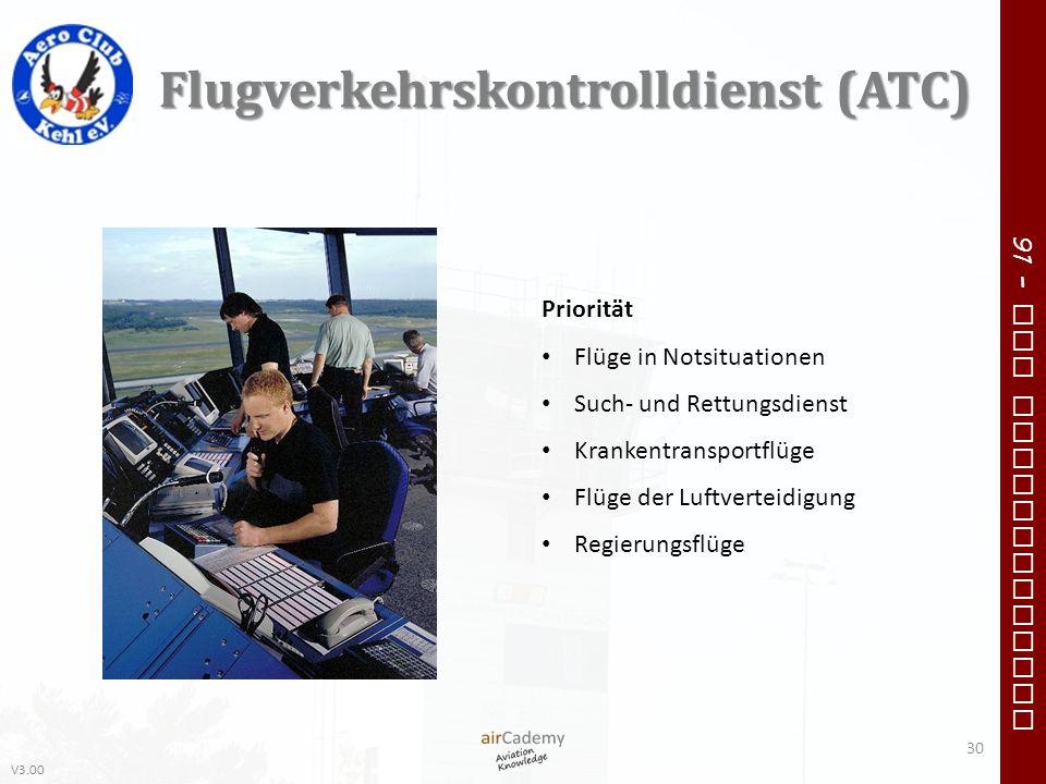 V3.00 91 – VFR Communication Flugverkehrskontrolldienst (ATC) 30 Priorität Flüge in Notsituationen Such- und Rettungsdienst Krankentransportflüge Flüg