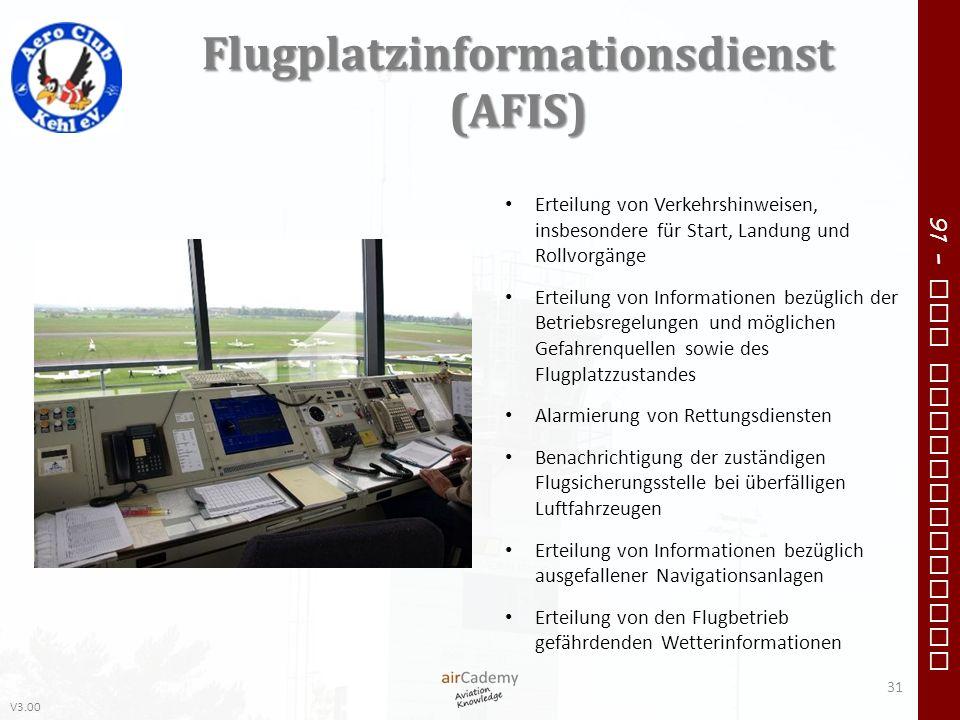 V3.00 91 – VFR Communication Flugplatzinformationsdienst (AFIS) 31 Erteilung von Verkehrshinweisen, insbesondere für Start, Landung und Rollvorgänge E