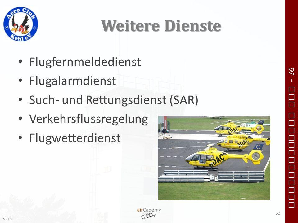 V3.00 91 – VFR Communication Weitere Dienste Flugfernmeldedienst Flugalarmdienst Such- und Rettungsdienst (SAR) Verkehrsflussregelung Flugwetterdienst