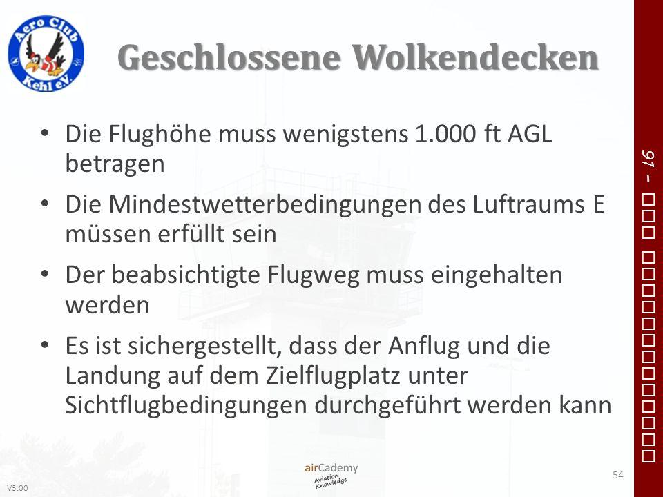 V3.00 91 – VFR Communication Geschlossene Wolkendecken Die Flughöhe muss wenigstens 1.000 ft AGL betragen Die Mindestwetterbedingungen des Luftraums E