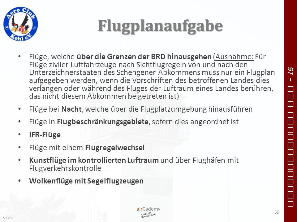 V3.00 91 – VFR Communication Flugplanaufgabe Flüge, welche über die Grenzen der BRD hinausgehen (Ausnahme: Für Flüge ziviler Luftfahrzeuge nach Sichtf