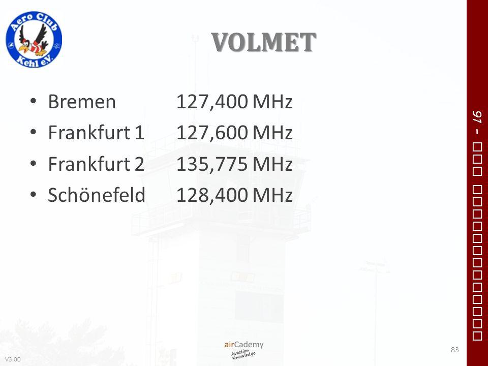 V3.00 91 – VFR Communication VOLMET Bremen127,400 MHz Frankfurt 1127,600 MHz Frankfurt 2135,775 MHz Schönefeld128,400 MHz 83