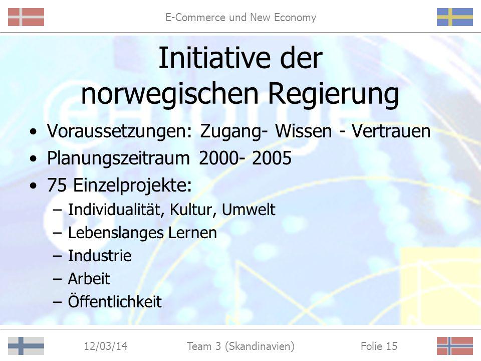 E-Commerce und New Economy 12/03/14 Folie 14Team 3 (Skandinavien) Initiative der norwegischen Regierung http://www.odin.dep.no/nhd/norsk