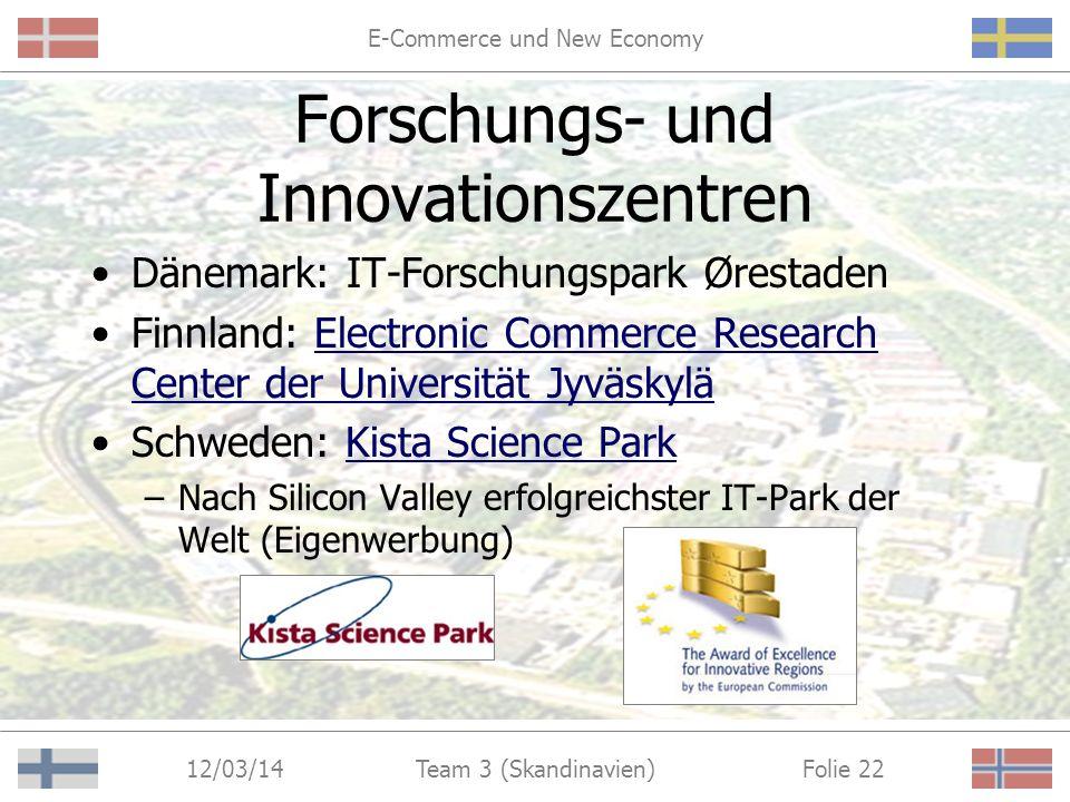 E-Commerce und New Economy 12/03/14 Folie 21Team 3 (Skandinavien) Lösungsansatz IV Einrichtung von Forschungs- und Innovationszentren