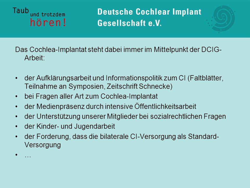 Das Cochlea-Implantat steht dabei immer im Mittelpunkt der DCIG- Arbeit: der Aufklärungsarbeit und Informationspolitik zum CI (Faltblätter, Teilnahme