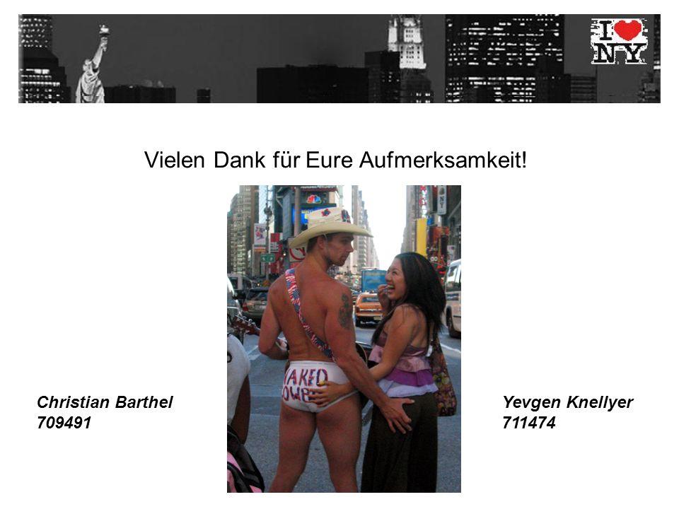 Vielen Dank für Eure Aufmerksamkeit! Christian Barthel 709491 Yevgen Knellyer 711474