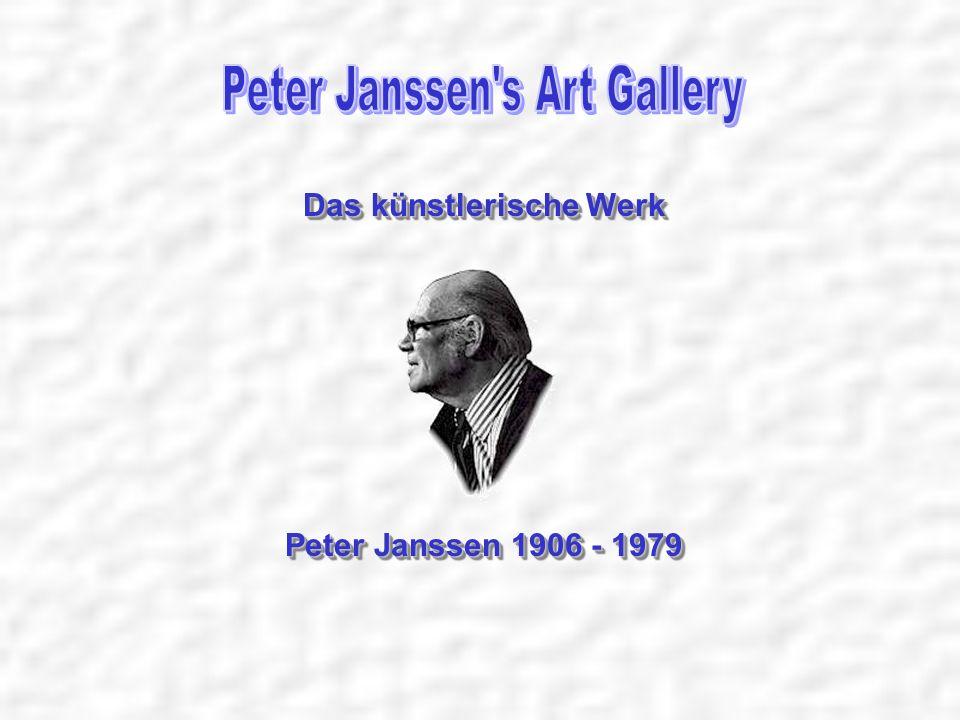 Das künstlerische Werk Das künstlerische Werk Peter Janssen 1906 - 1979