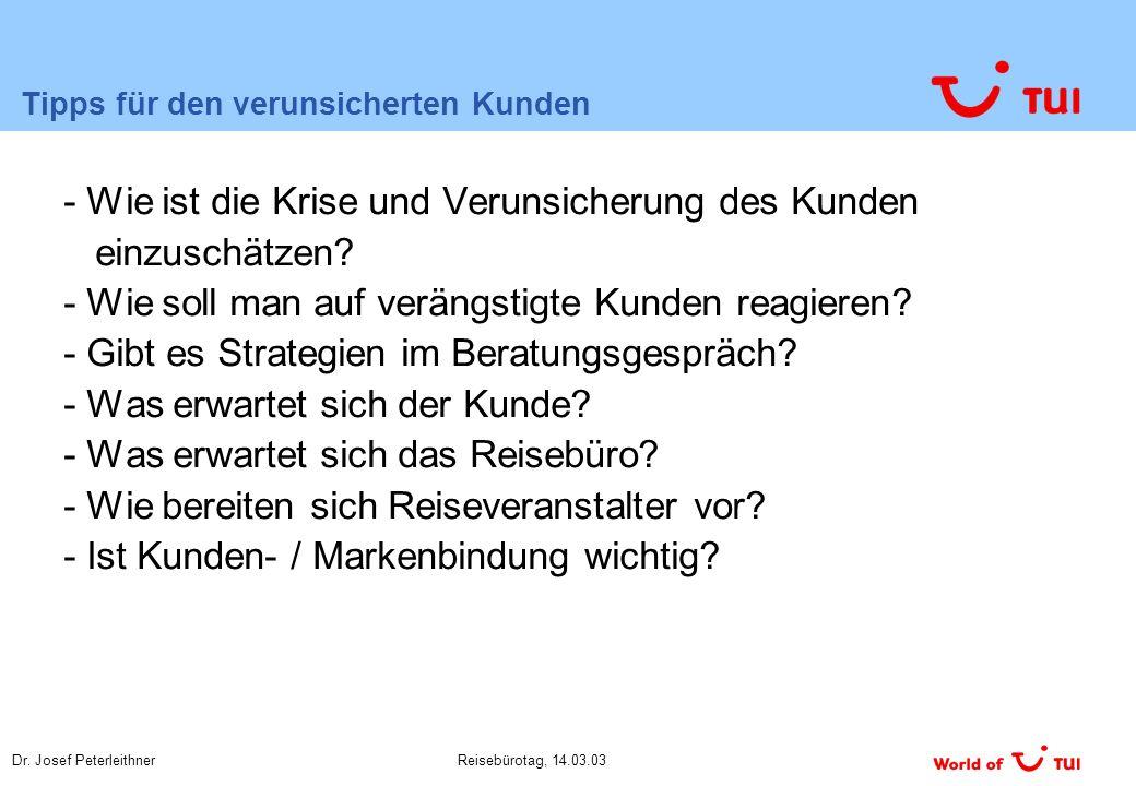 Dr. Josef PeterleithnerReisebürotag, 14.03.03 Tipps für den verunsicherten Kunden - Wie ist die Krise und Verunsicherung des Kunden einzuschätzen? - W