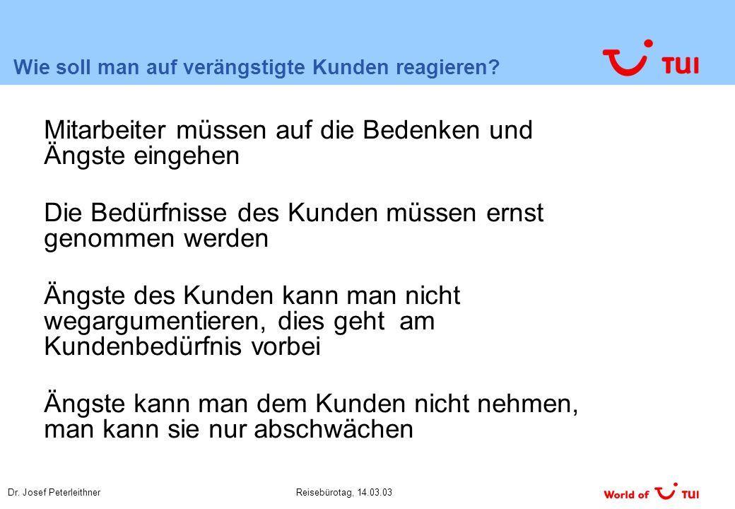 Dr. Josef PeterleithnerReisebürotag, 14.03.03 Wie soll man auf verängstigte Kunden reagieren.