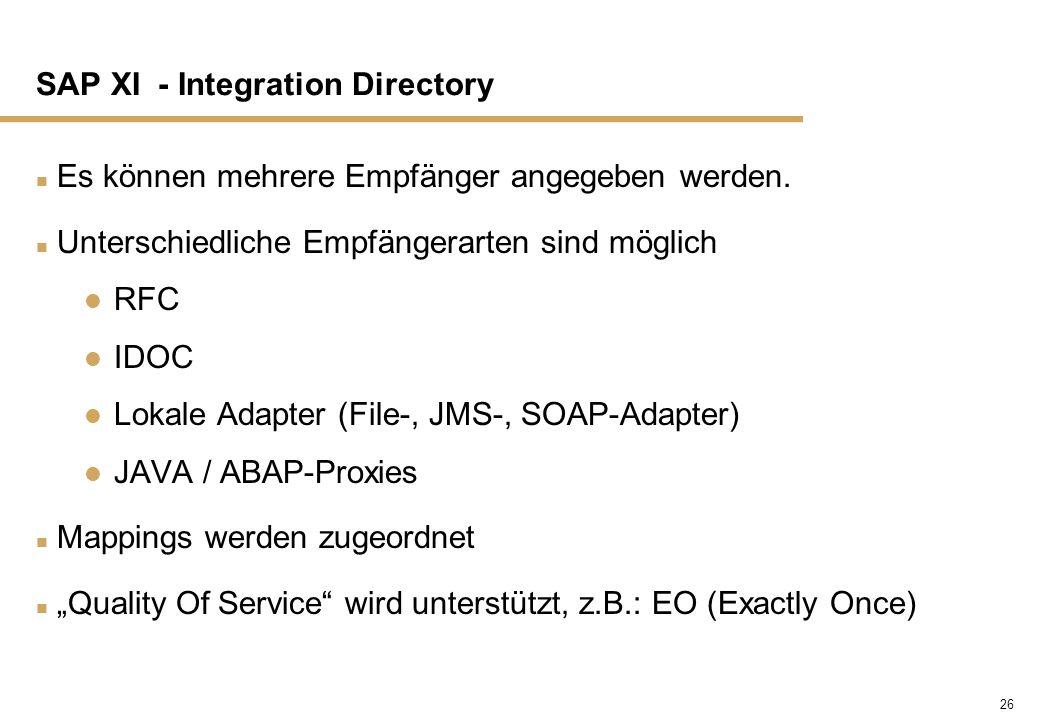 26 SAP XI - Integration Directory n Es können mehrere Empfänger angegeben werden. n Unterschiedliche Empfängerarten sind möglich RFC IDOC Lokale Adapt