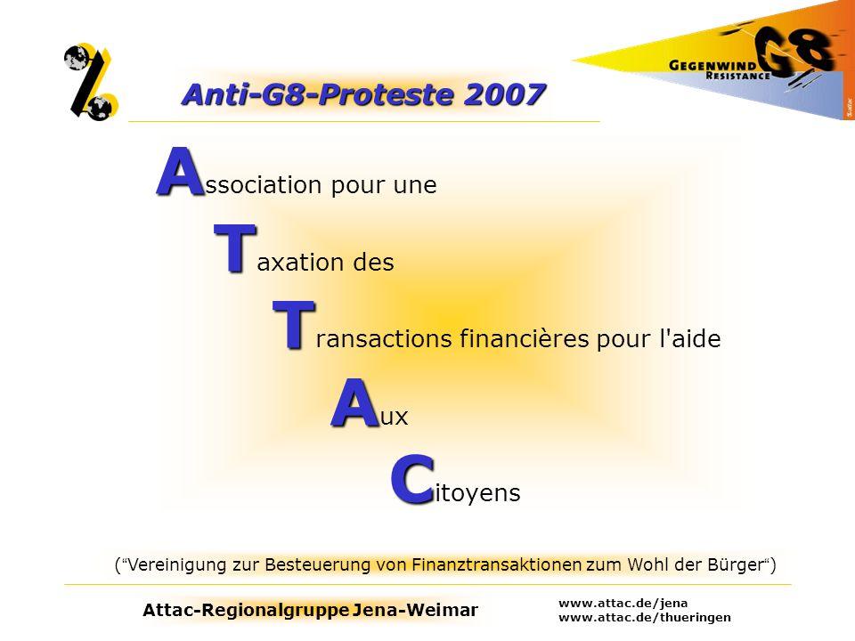 Attac-Regionalgruppe Jena-Weimar www.attac.de/jena www.attac.de/thueringen A T T A C A ssociation pour une T axation des T ransactions financières pou