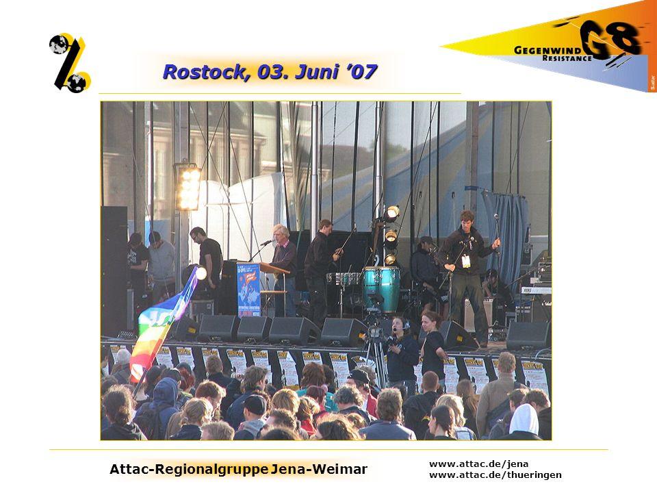 Attac-Regionalgruppe Jena-Weimar www.attac.de/jena www.attac.de/thueringen Rostock, 03. Juni 07