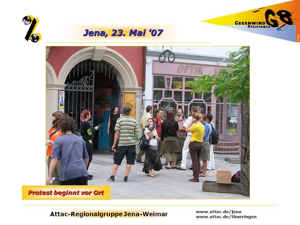 Attac-Regionalgruppe Jena-Weimar www.attac.de/jena www.attac.de/thueringen Jena, 23. Mai 07 Protest beginnt vor Ort