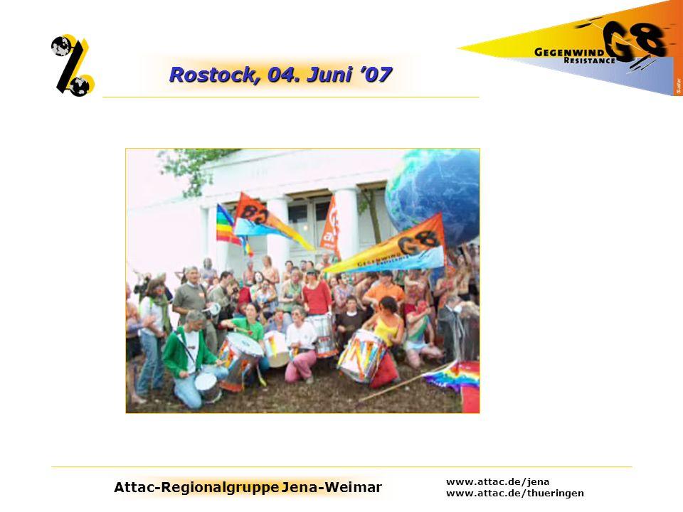 Attac-Regionalgruppe Jena-Weimar www.attac.de/jena www.attac.de/thueringen Rostock, 04. Juni 07