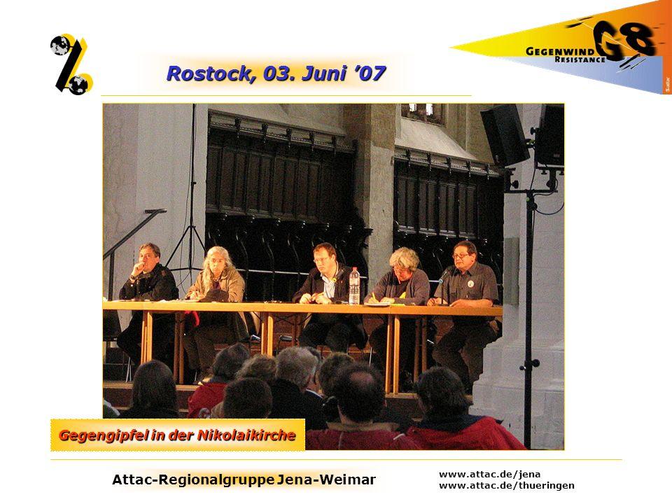 Attac-Regionalgruppe Jena-Weimar www.attac.de/jena www.attac.de/thueringen Rostock, 03. Juni 07 Gegengipfel in der Nikolaikirche