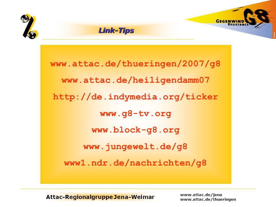 Attac-Regionalgruppe Jena-Weimar www.attac.de/jena www.attac.de/thueringen Link-Tips www.attac.de/thueringen/2007/g8 www.attac.de/heiligendamm07 http:
