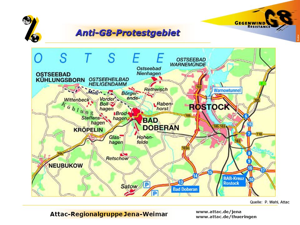 Attac-Regionalgruppe Jena-Weimar www.attac.de/jena www.attac.de/thueringen Anti-G8-Protestgebiet Quelle: P. Wahl, Attac