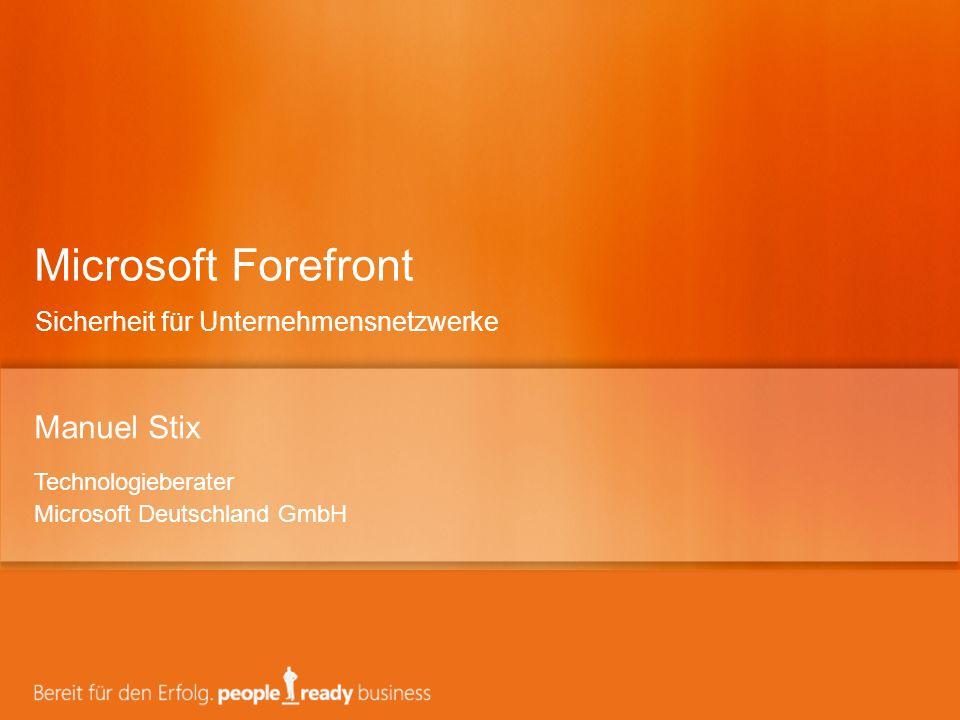 Manuel Stix Technologieberater Microsoft Deutschland GmbH Microsoft Forefront Sicherheit für Unternehmensnetzwerke