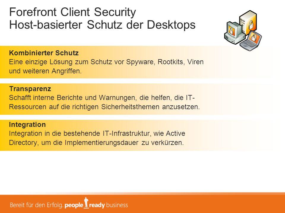 Forefront Client Security Host-basierter Schutz der Desktops Kombinierter Schutz Eine einzige Lösung zum Schutz vor Spyware, Rootkits, Viren und weite