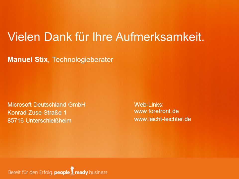 Microsoft Deutschland GmbH Konrad-Zuse-Straße 1 85716 Unterschleißheim Vielen Dank für Ihre Aufmerksamkeit. Manuel Stix, Technologieberater Web-Links: