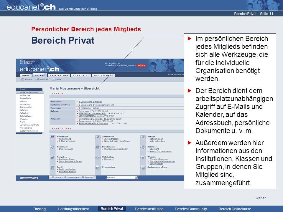 - Seite 11 Leistungsübersicht Bereich PrivatBereich Institution Bereich CommunityEinstiegBereich Onlinekurse weiter Bereich Privat Im persönlichen Bereich jedes Mitglieds befinden sich alle Werkzeuge, die für die individuelle Organisation benötigt werden.